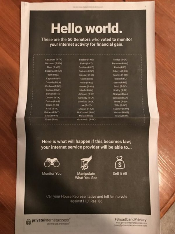 VPN company Private Internet Access paid $600,000 to run this full-page ad in Sunday's New York Times. They would make money if these rules were repealed. Things have gotten so bad that even VPN companies are campaigning against it.